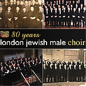 London Jewish Male Choir: 80 Years *