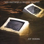 Ian Matthews/Searing Quartet: Joy Mining [Digipak]