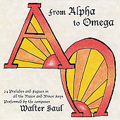 Walter Saul: From Alpha To Omega - 24 Preludes & Fugues in all Major and Minor Keys / Walter Saul, piano