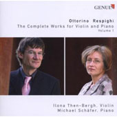 Ottorino Respighi: The Complete Works for Violin and Piano, Vol. 1 / Ilona Then-Bergh, violin; Michael Schafer, piano