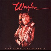 Waylon Jennings: I've Always Been Crazy
