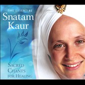 Snatam Kaur: The Essential Snatam Kaur: Sacred Chants for Healing [Digipak]