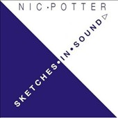 Nic Potter: Sketches In Sound