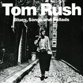 Tom Rush: Blues, Songs and Ballads