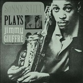 Sonny Stitt: Sonny Stitt Plays Jimmy Giuffre Arrangements