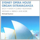 Sydney Opera House Organ Extravaganza: Music of Bach, Haydn, Messiaen, and more / Michael Dudman, organ