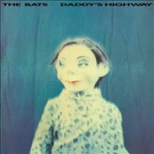 The Bats (New Zealand): Daddy's Highway