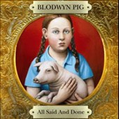 Blodwyn Pig: All Said and Done
