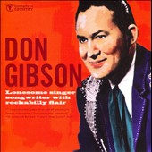 Don Gibson: Lonesome Singer Songwriter With Rockabilly Flair