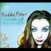 Maddy Meyer: Every Day I'm Something New [Digipak]