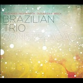 Brazilian Trio: Constelaçao [Digipak] *