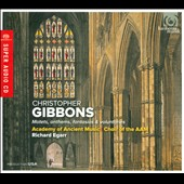 Christopher Gibbons: Motets, Anthems, Fantasias & Voluntaries / Academy of Ancient Music, Choir of the AAM, Richard Egarr