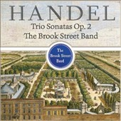 Handel: Trio Sonatas, Vol. 2 - Sonatas Op. 2/1-6 / The Brook Street Band
