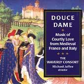 Douce Dame, Music of Courtly Love from Medieval France and Italy / Michael Jaffee, Waverly Consort