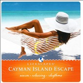 Various Artists: Cayman Island Escape: Warm Relaxing Rhythms