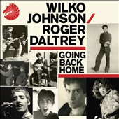 Roger Daltrey/Wilko Johnson: Going Back Home [Slipcase]