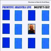 Primitive Arkestra: Dolphy's Hat: Directions in Music by David Haney