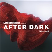 Various Artists: Late Night Tales Presents After Dark: Nightshift [7/7]