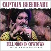 Captain Beefheart: Full Moon in Cowtown: Live 1974 Radio Broadcast