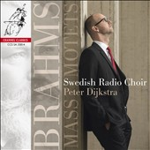 Brahms: Mass; Motets / Swedish Radio Choir; Peter Dijkstra