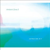 Various Artists: Just Music Café, Vol. 5: Ambient Zone, Pt. 2 [Digipak]