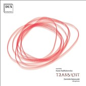 Transient: Works by Terry Riley, Paul Smadbeck, Dominik Bukowski, Philip Glass, Steve Reich, Eric Satie, Kasia Kadlubowska, Arvo Part & Philip Glass / Kasia Kadlubowska, Dominik Bukowski, percussion