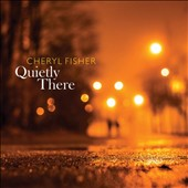 Cheryl Fisher: Quietly There