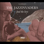 The Jazzinvaders: Find the Love [Digipak]