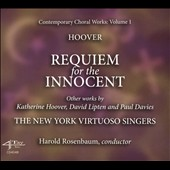 Katherine Hoover (b.1937): Requiem for the Innocent; The Last Invocation Exho Prayer in the Time of War; Peace is the Way / Harold Rosebaum, The New York Virtuoso Singers