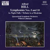 Hill: Symphonies no 5 & 10, etc / Lehmann, Queensland SO
