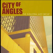 Andrew Durkin/The Industrial Jazz Group: City of Angles *