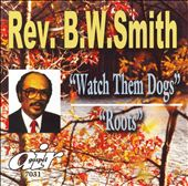 Rev. B.W. Smith: Watch Them Dogs/Roots