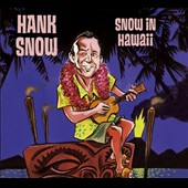 Hank Snow: Snow in Hawaii [Compilation]