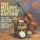 The Melody of Rhythm - Bela Fleck, Zakir Hussain, Edgar Meyer / Slatkin, Detroit SO, et al