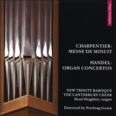 Charpentier: Messe de Minuit; Handel: Organ Concertos / Brad Hughtey, organ