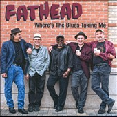 Fathead: Where's the Blues Taking Me