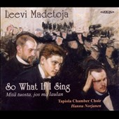 Leevi Madetoja: So What if I Sing?