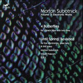 Morton Subotnick: Electronic Works, Vol. 3 - Until Spring Revistied, Four Butterlies