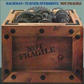 Bachman-Turner Overdrive: Not Fragile/Four Wheel Drive