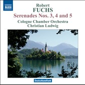 Robert Fuchs: Serenades Nos. 3, 4 and 5 / Cologne CO, Ludwig