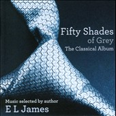 Fifty Shades of Grey: The Classical Album / Alexandre Tharaud, Barbara Hendricks, Samson Francois Alexis Weissenberg, et al.