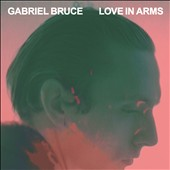 Gabriel Bruce (UK): Love In Arms