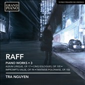 Joachim Raff: Complete Piano Works, Vol. 3 / Tra Nguyen, piano
