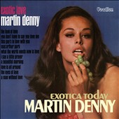 Martin Denny: Exotic Love/Exotica Today