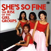 Various Artists: She's So Fine: The Rise of the Girl Groups