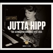 Jutta Hipp: Lost Tapes: The German Recordings 1952-1955 [Digipak]