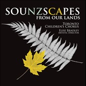 Sounzscapes: From Our Lands - music by Canadian & New Zealand composers / Toronto Children's Chorus