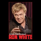 Ron White (Comedy): A Little Unprofessional [DVD]