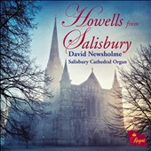 Howells from Salisbury Cathedral - Rhapsodies, Sonatas, Intratas for organ / David Newsholme, organ