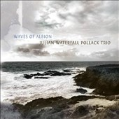 Julian Waterfall Pollack Trio: Waves of Albion [Digipak]